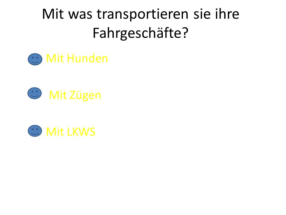 Mit was transportieren sie ihre Fahrgeschäfte? Mit Hunden Mit Zügen Mit LKWS