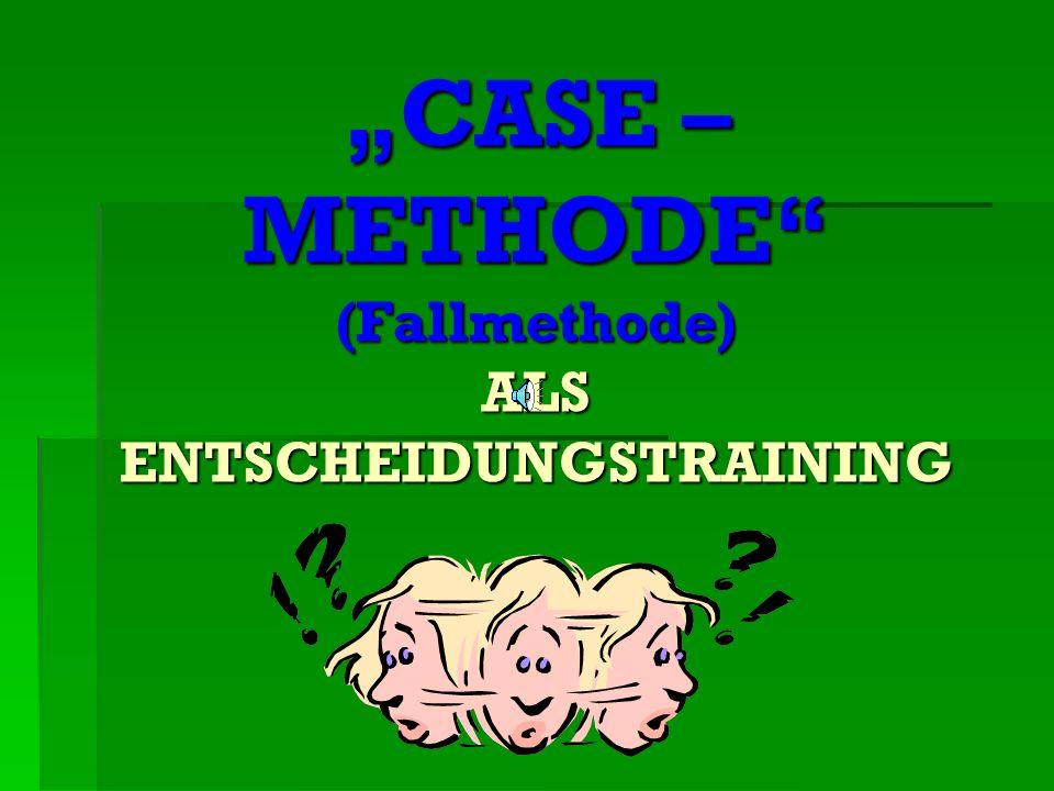"""""""CASE – METHODE (Fallmethode) ALS ENTSCHEIDUNGSTRAINING"""