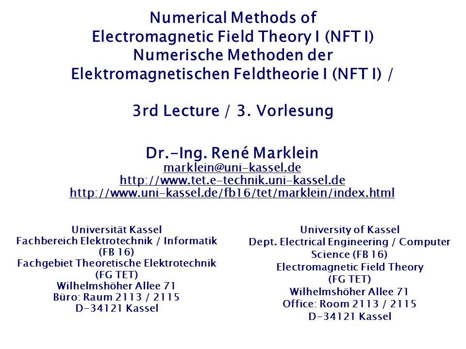 Numerical Methods of Electromagnetic Field Theory I (NFT I) Numerische Methoden der Elektromagnetischen Feldtheorie I (NFT I) / 3rd Lecture / 3. Vorle