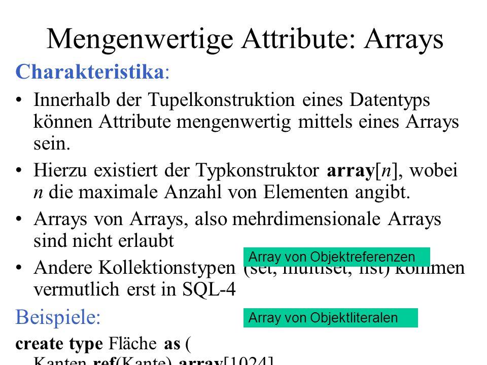 Mengenwertige Attribute: Arrays Charakteristika: Innerhalb der Tupelkonstruktion eines Datentyps können Attribute mengenwertig mittels eines Arrays se