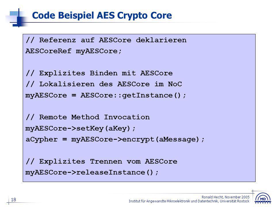 18 Ronald Hecht, November 2005 Institut für Angewandte Mikroelektronik und Datentechnik, Universität Rostock Code Beispiel AES Crypto Core // Referenz