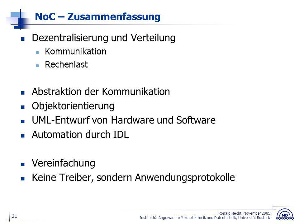21 Ronald Hecht, November 2005 Institut für Angewandte Mikroelektronik und Datentechnik, Universität Rostock NoC – Zusammenfassung Dezentralisierung u
