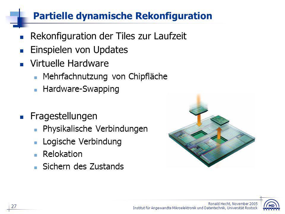 27 Ronald Hecht, November 2005 Institut für Angewandte Mikroelektronik und Datentechnik, Universität Rostock Partielle dynamische Rekonfiguration Reko