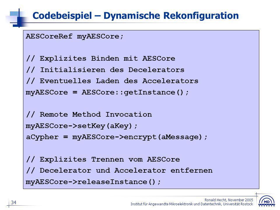 34 Ronald Hecht, November 2005 Institut für Angewandte Mikroelektronik und Datentechnik, Universität Rostock Codebeispiel – Dynamische Rekonfiguration