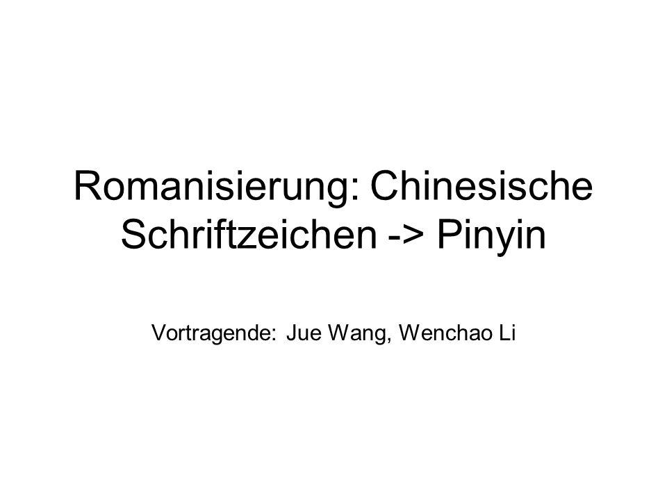 Romanisierung: Chinesische Schriftzeichen -> Pinyin Vortragende: Jue Wang, Wenchao Li