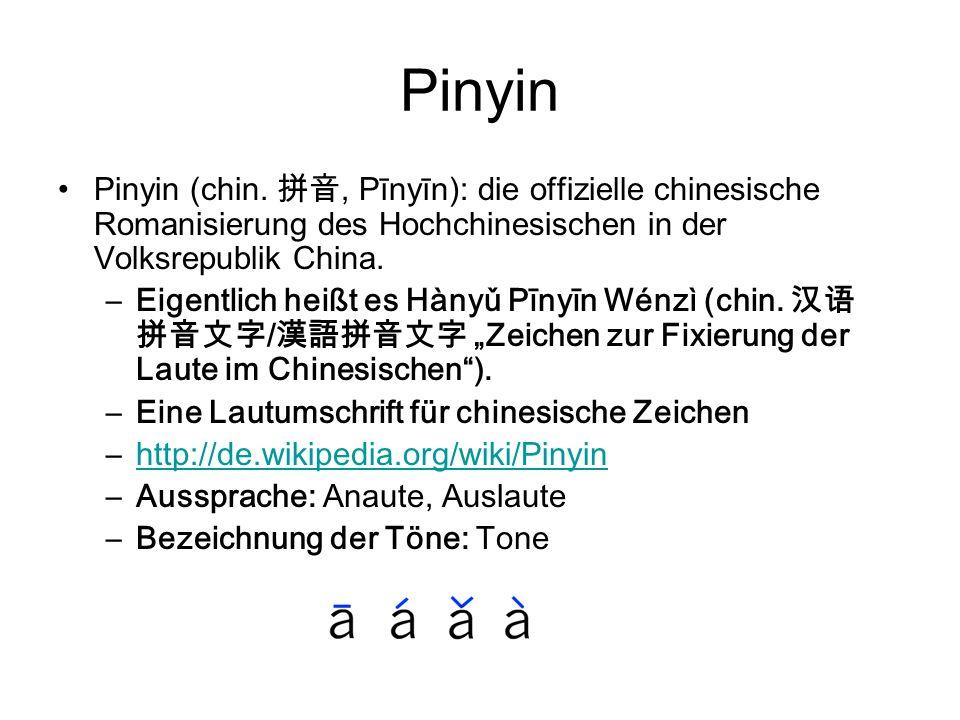 Pinyin Pinyin (chin. 拼音, Pīnyīn): die offizielle chinesische Romanisierung des Hochchinesischen in der Volksrepublik China. –Eigentlich heißt es Hànyǔ