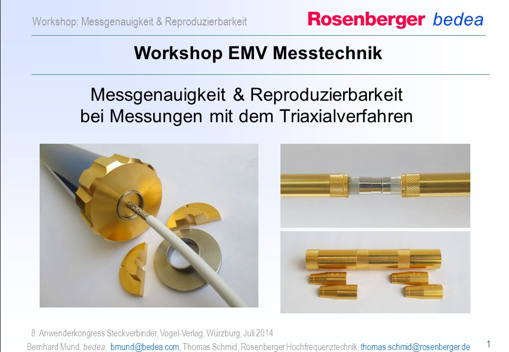 bedea Bernhard Mund, bedea, bmund@bedea.com, Thomas Schmid, Rosenberger Hochfrequenztechnik, thomas.schmid@rosenberger.de 1 Workshop: Messgenauigkeit & Reproduzierbarkeit 8.
