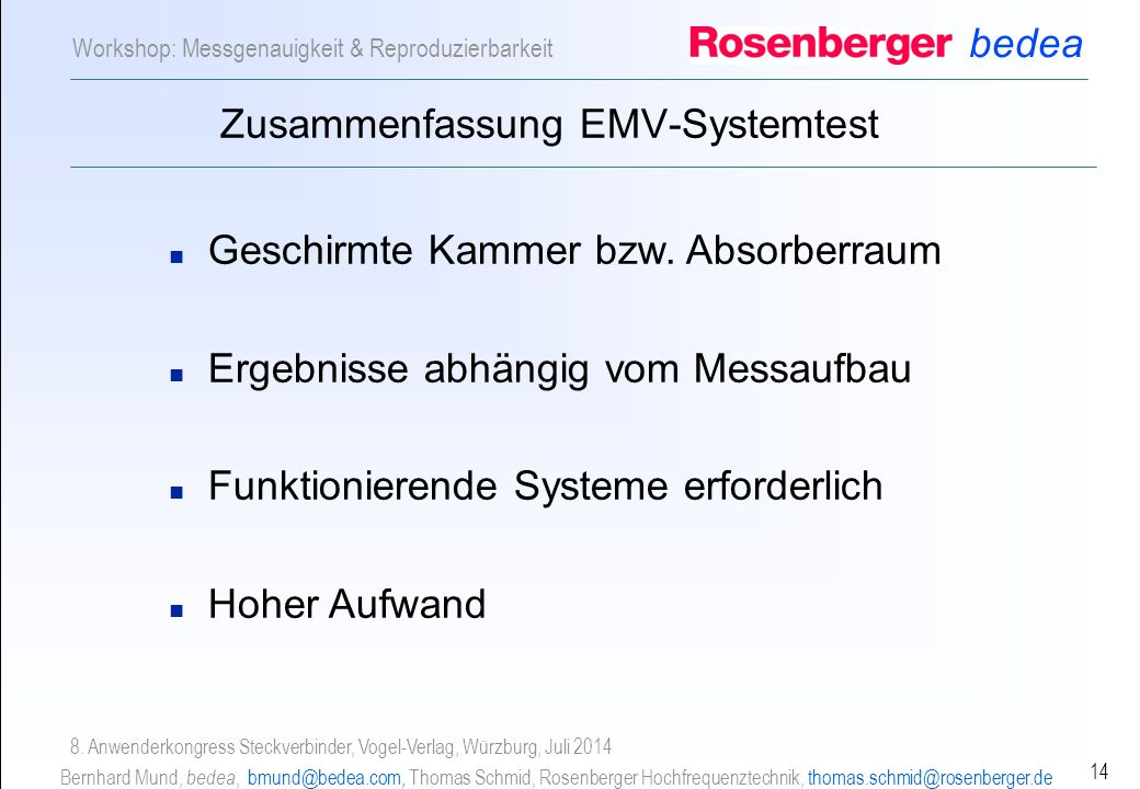 bedea Bernhard Mund, bedea, bmund@bedea.com, Thomas Schmid, Rosenberger Hochfrequenztechnik, thomas.schmid@rosenberger.de 14 Workshop: Messgenauigkeit