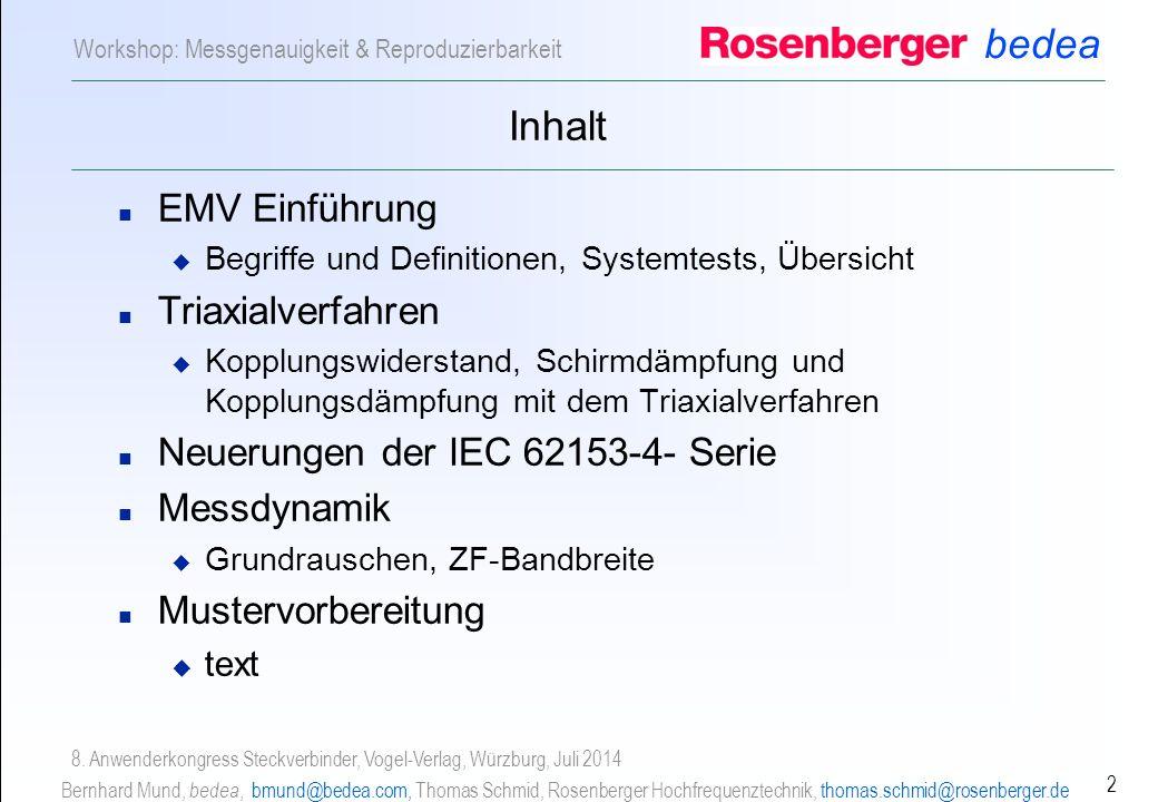 bedea Bernhard Mund, bedea, bmund@bedea.com, Thomas Schmid, Rosenberger Hochfrequenztechnik, thomas.schmid@rosenberger.de 2 Workshop: Messgenauigkeit & Reproduzierbarkeit 8.