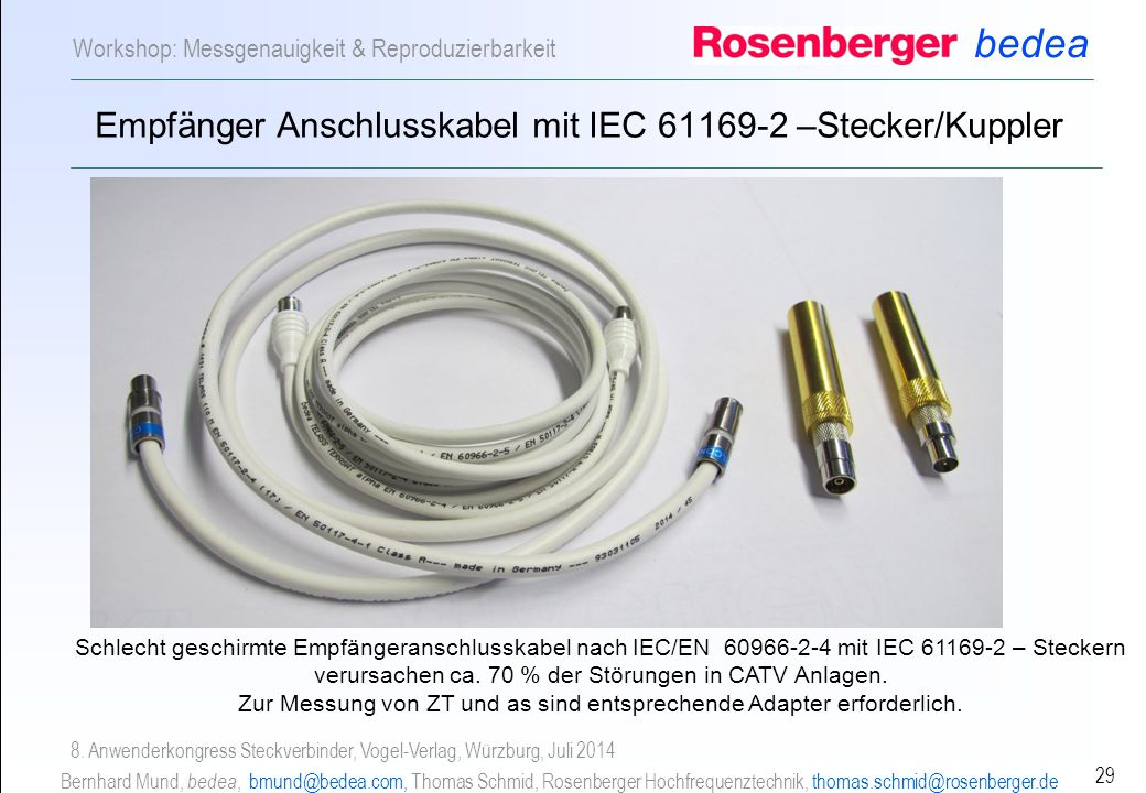bedea Bernhard Mund, bedea, bmund@bedea.com, Thomas Schmid, Rosenberger Hochfrequenztechnik, thomas.schmid@rosenberger.de 29 Workshop: Messgenauigkeit & Reproduzierbarkeit 8.