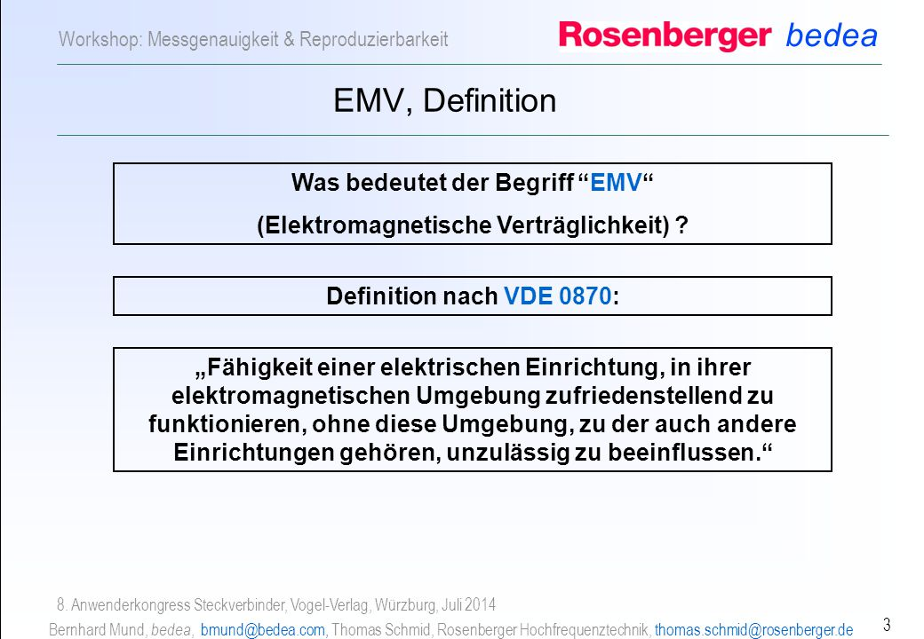 bedea Bernhard Mund, bedea, bmund@bedea.com, Thomas Schmid, Rosenberger Hochfrequenztechnik, thomas.schmid@rosenberger.de 3 Workshop: Messgenauigkeit & Reproduzierbarkeit 8.