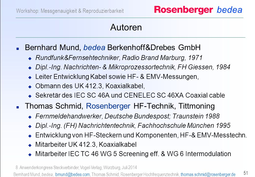 bedea Bernhard Mund, bedea, bmund@bedea.com, Thomas Schmid, Rosenberger Hochfrequenztechnik, thomas.schmid@rosenberger.de 51 Workshop: Messgenauigkeit