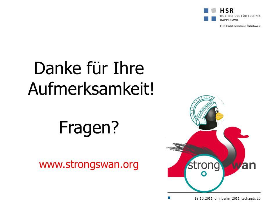 18.10.2011, dfn_berlin_2011_tech.pptx 25 Danke für Ihre Aufmerksamkeit! Fragen? www.strongswan.org