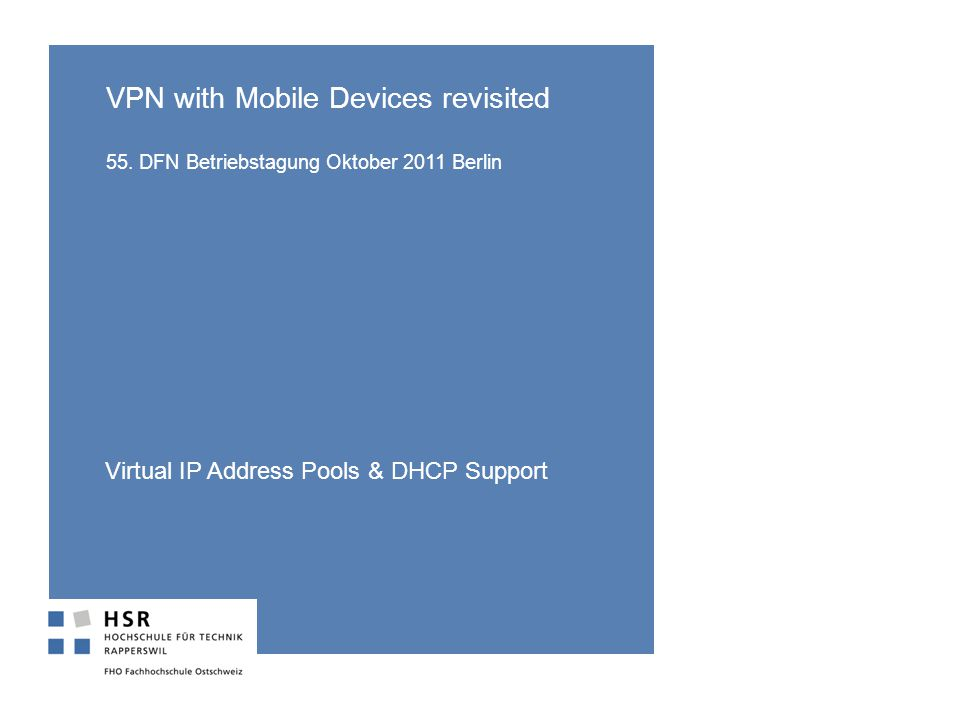 VPN with Mobile Devices revisited 55. DFN Betriebstagung Oktober 2011 Berlin Virtual IP Address Pools & DHCP Support