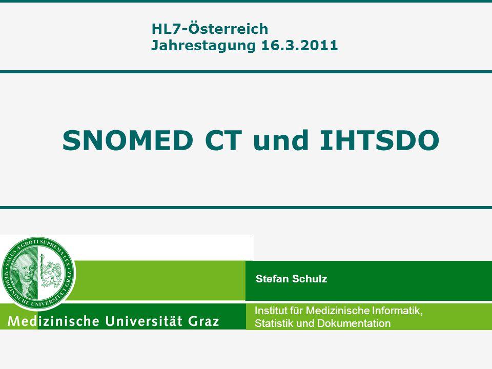 SNOMED CT und IHTSDO HL7-Österreich Jahrestagung 16.3.2011 Stefan Schulz Institut für Medizinische Informatik, Statistik und Dokumentation