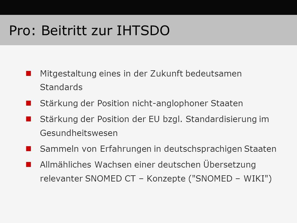 Pro: Beitritt zur IHTSDO Mitgestaltung eines in der Zukunft bedeutsamen Standards Stärkung der Position nicht-anglophoner Staaten Stärkung der Position der EU bzgl.