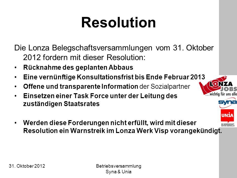 31. Oktober 2012 Betriebsversammlung Syna & Unia Resolution Die Lonza Belegschaftsversammlungen vom 31. Oktober 2012 fordern mit dieser Resolution: Rü