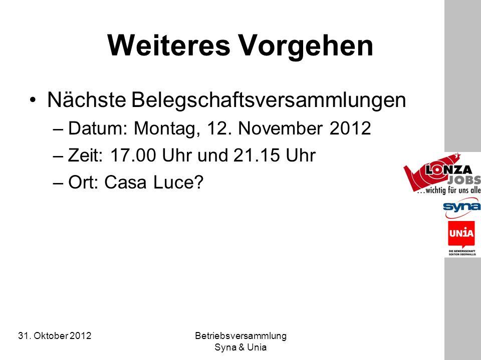 31. Oktober 2012 Betriebsversammlung Syna & Unia Weiteres Vorgehen Nächste Belegschaftsversammlungen –Datum: Montag, 12. November 2012 –Zeit: 17.00 Uh