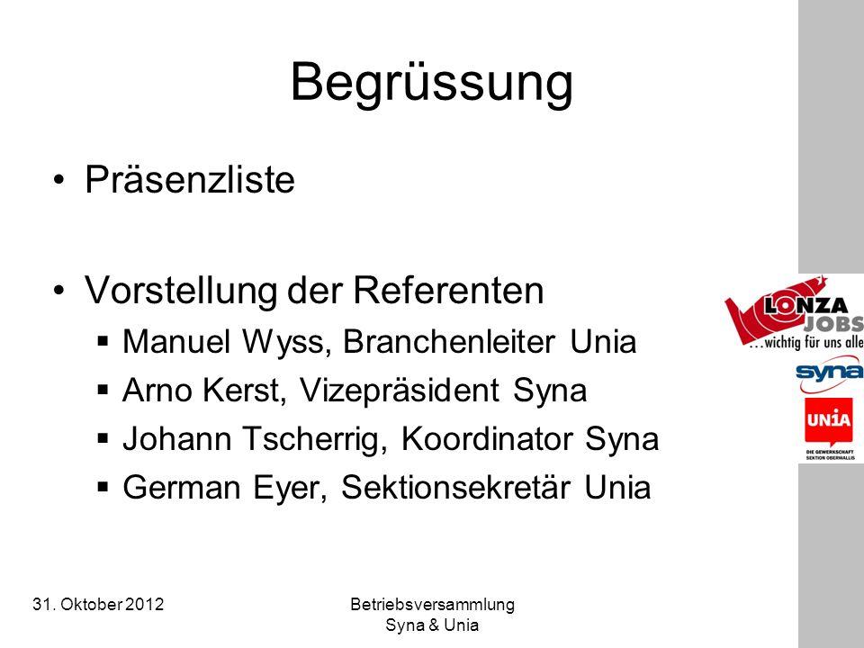31. Oktober 2012 Betriebsversammlung Syna & Unia Begrüssung Präsenzliste Vorstellung der Referenten  Manuel Wyss, Branchenleiter Unia  Arno Kerst, V