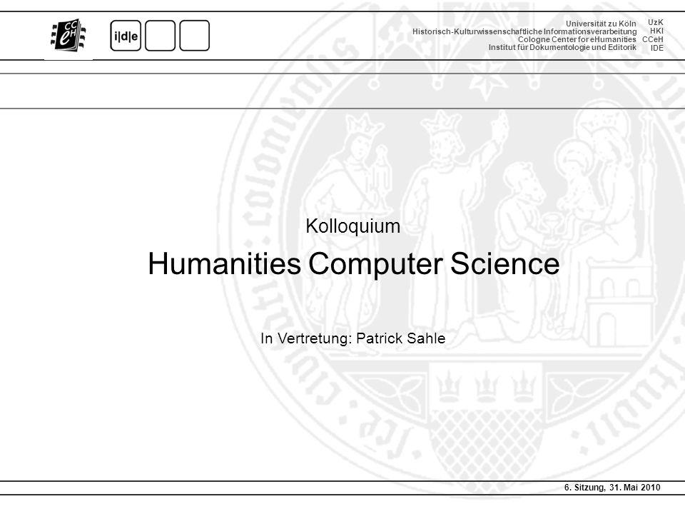 Kolloquium Humanities Computer Science In Vertretung: Patrick Sahle Universität zu Köln Historisch-Kulturwissenschaftliche Informationsverarbeitung Co
