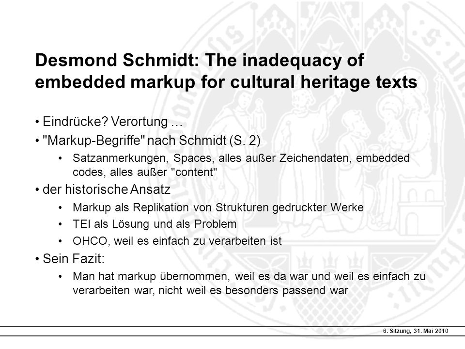 6. Sitzung, 31. Mai 2010 Desmond Schmidt: The inadequacy of embedded markup for cultural heritage texts Eindrücke? Verortung …