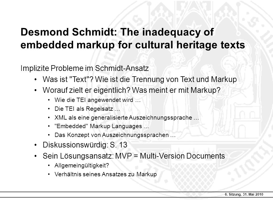 6. Sitzung, 31. Mai 2010 Desmond Schmidt: The inadequacy of embedded markup for cultural heritage texts Implizite Probleme im Schmidt-Ansatz Was ist