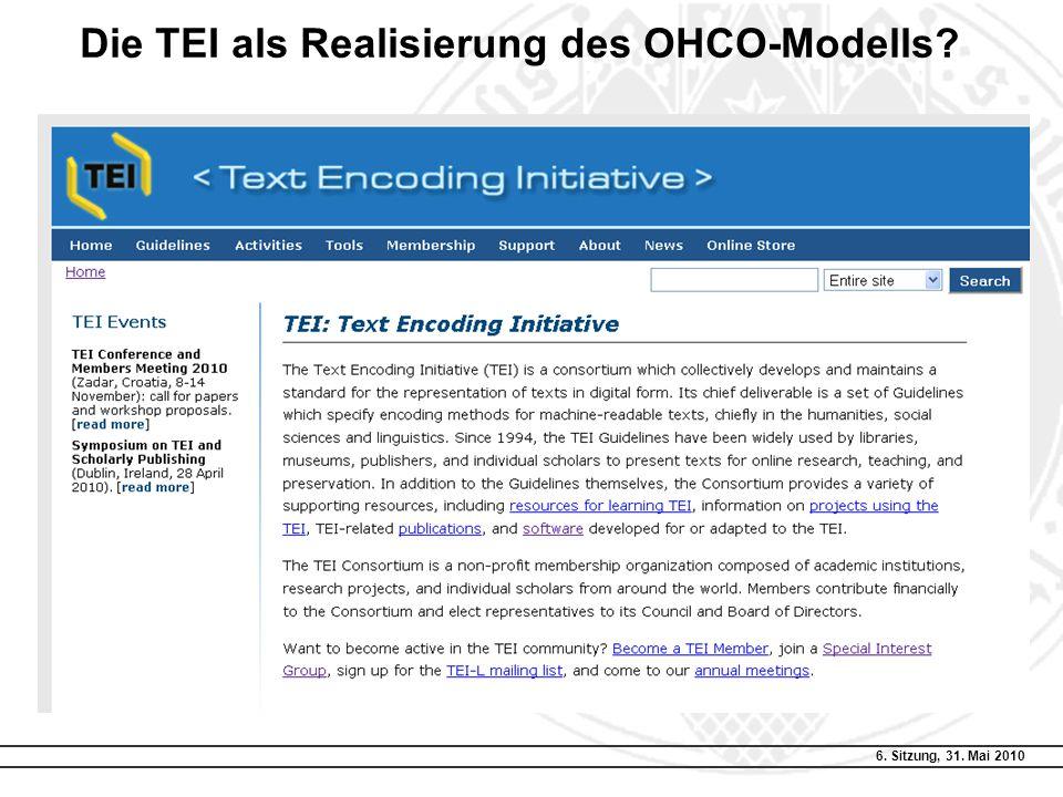 6.Sitzung, 31. Mai 2010 Die TEI als Realisierung des OHCO-Modells.
