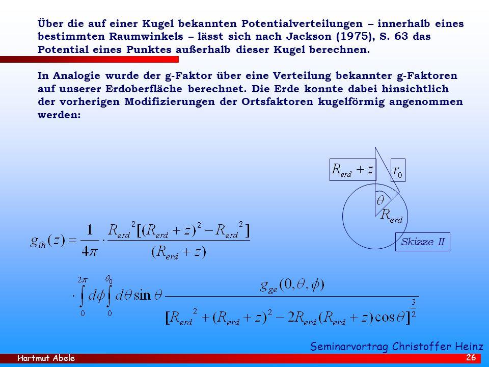 Hartmut Abele 26 Über die auf einer Kugel bekannten Potentialverteilungen – innerhalb eines bestimmten Raumwinkels – lässt sich nach Jackson (1975), S.