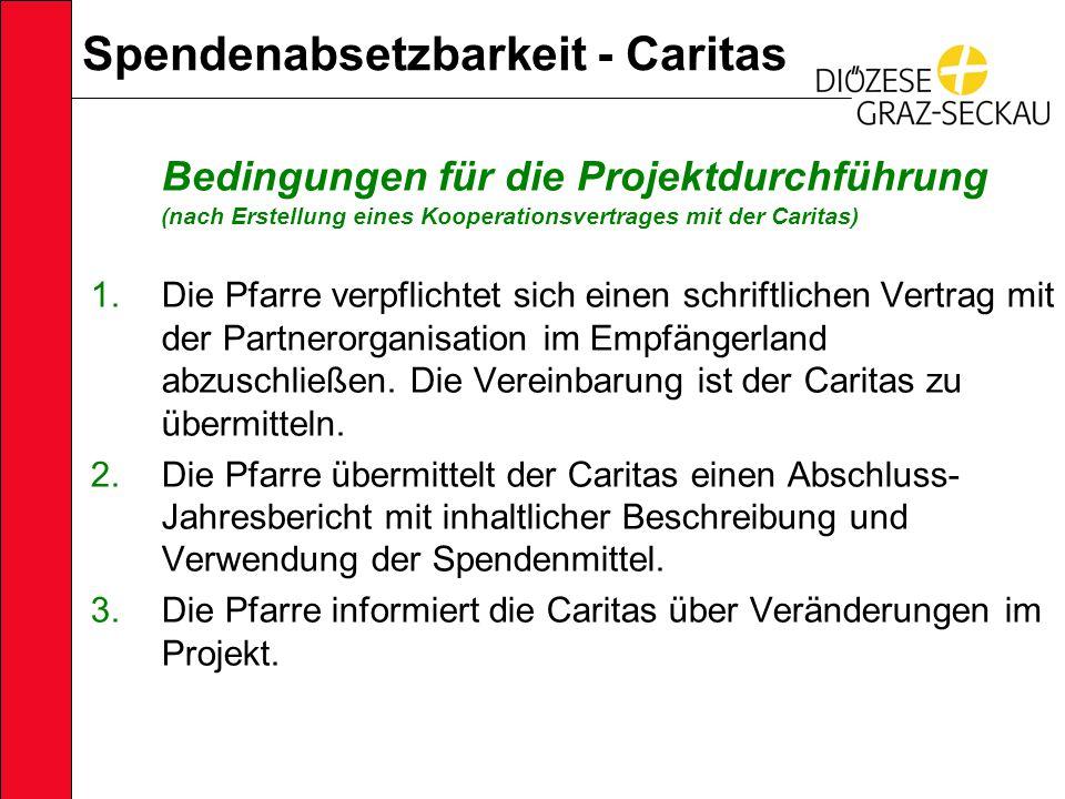 Spendenabsetzbarkeit - Caritas Bedingungen für die Projektdurchführung (nach Erstellung eines Kooperationsvertrages mit der Caritas) 1.Die Pfarre verpflichtet sich einen schriftlichen Vertrag mit der Partnerorganisation im Empfängerland abzuschließen.