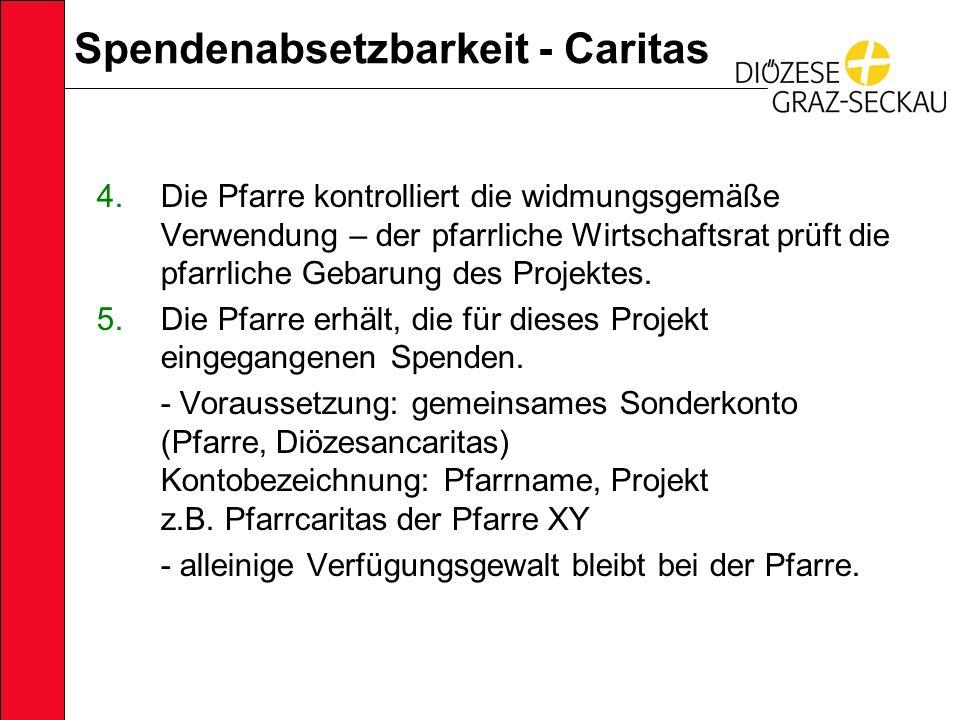 Spendenabsetzbarkeit - Caritas 4.Die Pfarre kontrolliert die widmungsgemäße Verwendung – der pfarrliche Wirtschaftsrat prüft die pfarrliche Gebarung des Projektes.