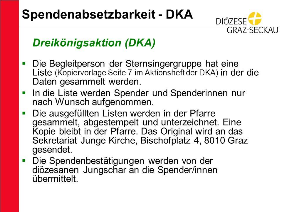 Spendenabsetzbarkeit - DKA Dreikönigsaktion (DKA)  Die Begleitperson der Sternsingergruppe hat eine Liste (Kopiervorlage Seite 7 im Aktionsheft der DKA) in der die Daten gesammelt werden.