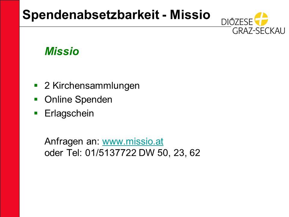 Spendenabsetzbarkeit - Missio Missio  2 Kirchensammlungen  Online Spenden  Erlagschein Anfragen an: www.missio.at oder Tel: 01/5137722 DW 50, 23, 62www.missio.at