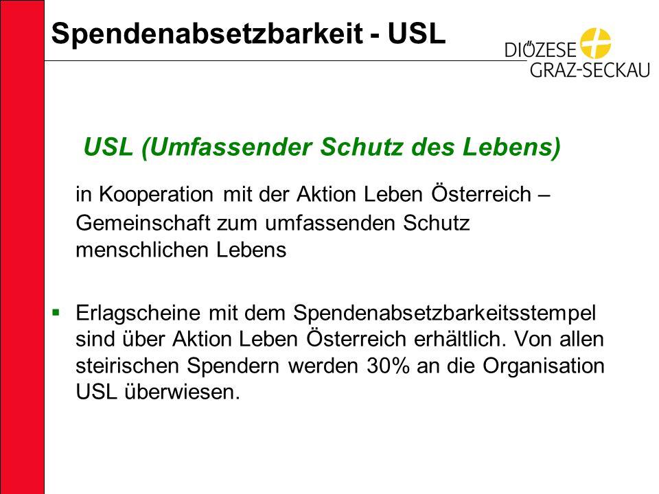 Spendenabsetzbarkeit - USL USL (Umfassender Schutz des Lebens) in Kooperation mit der Aktion Leben Österreich – Gemeinschaft zum umfassenden Schutz menschlichen Lebens  Erlagscheine mit dem Spendenabsetzbarkeitsstempel sind über Aktion Leben Österreich erhältlich.