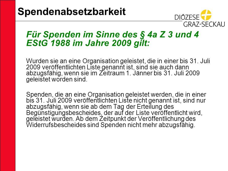 Spendenabsetzbarkeit Für Spenden im Sinne des § 4a Z 3 und 4 EStG 1988 im Jahre 2009 gilt: Wurden sie an eine Organisation geleistet, die in einer bis 31.
