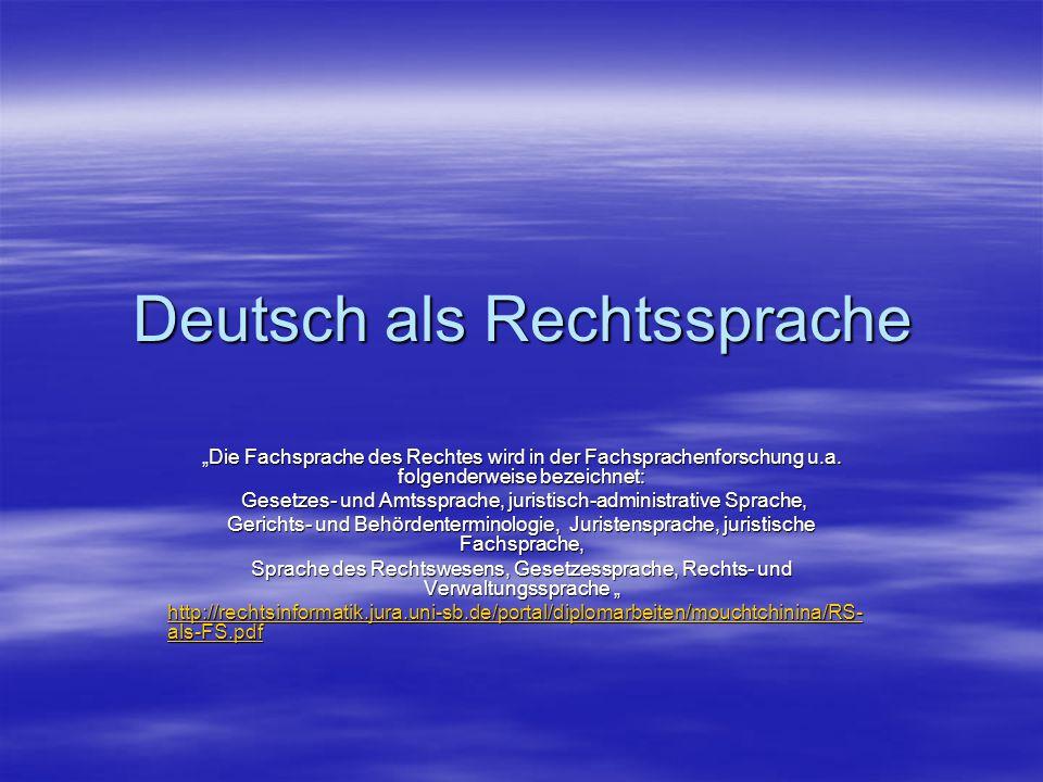 """Deutsch als Rechtssprache """"Die Fachsprache des Rechtes wird in der Fachsprachenforschung u.a. folgenderweise bezeichnet: Gesetzes- und Amtssprache, ju"""