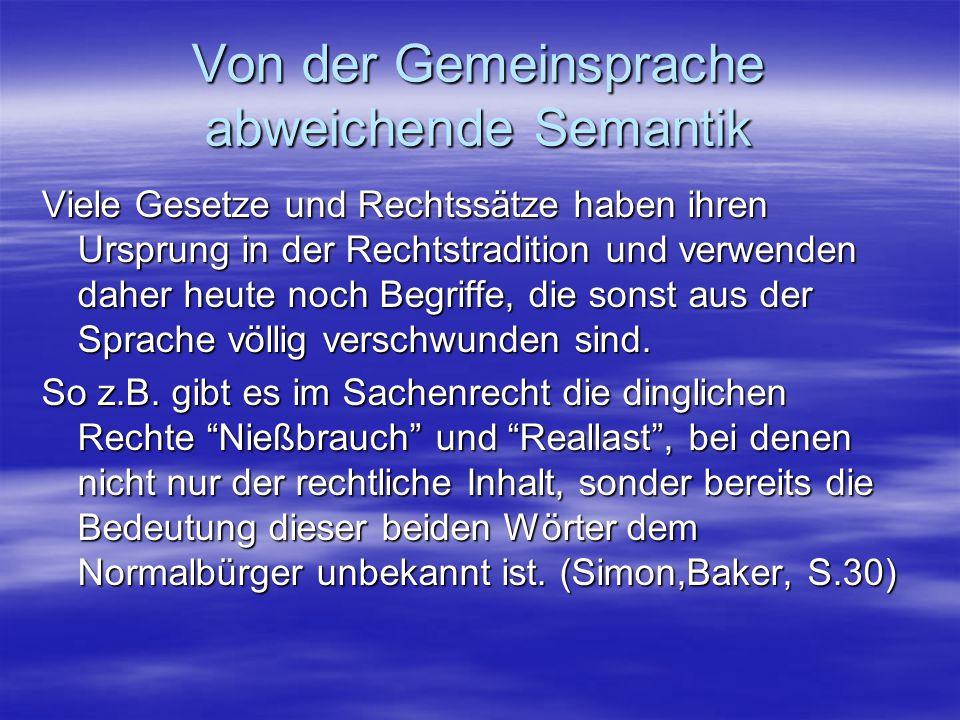 Von der Gemeinsprache abweichende Semantik Viele Gesetze und Rechtssätze haben ihren Ursprung in der Rechtstradition und verwenden daher heute noch Be