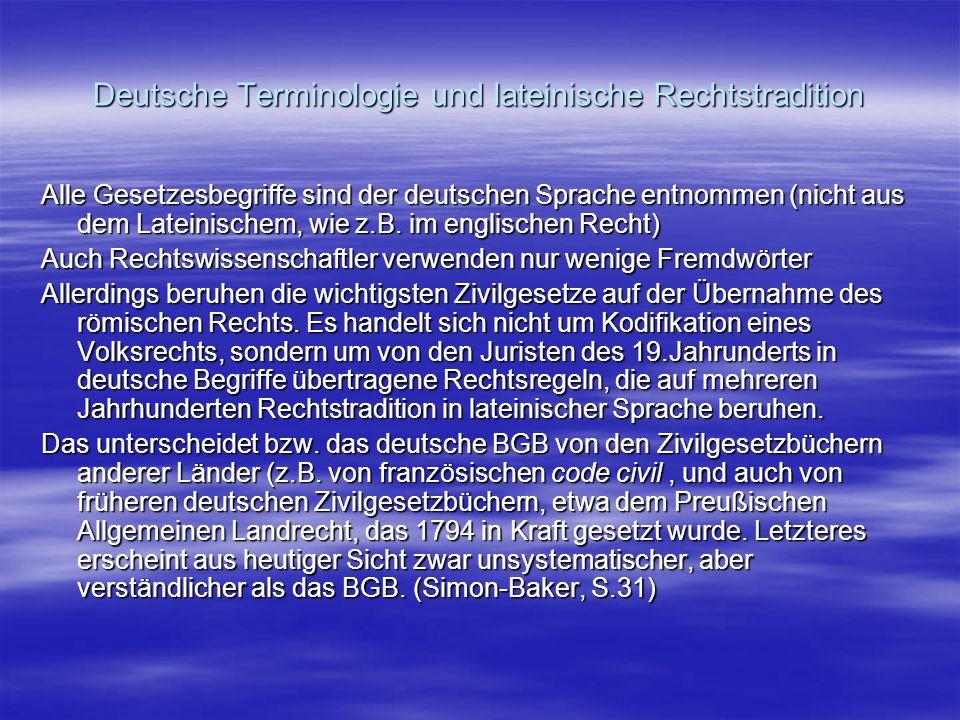 Deutsche Terminologie und lateinische Rechtstradition Alle Gesetzesbegriffe sind der deutschen Sprache entnommen (nicht aus dem Lateinischem, wie z.B.