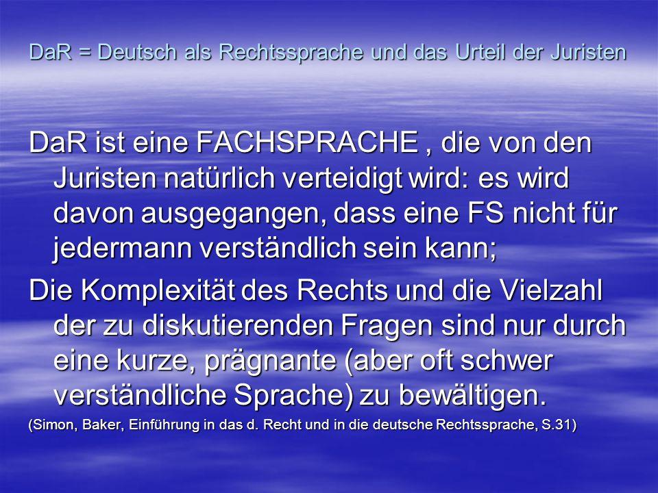 DaR = Deutsch als Rechtssprache und das Urteil der Juristen DaR ist eine FACHSPRACHE, die von den Juristen natürlich verteidigt wird: es wird davon au