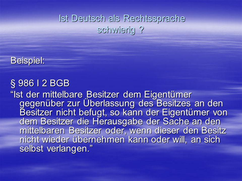 """Ist Deutsch als Rechtssprache schwierig ? Ist Deutsch als Rechtssprache schwierig ? Beispiel: § 986 I 2 BGB """"Ist der mittelbare Besitzer dem Eigentüme"""