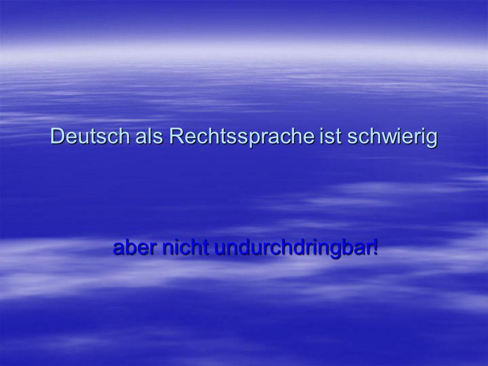 Deutsch als Rechtssprache ist schwierig aber nicht undurchdringbar!
