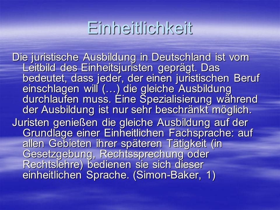 Einheitlichkeit Die juristische Ausbildung in Deutschland ist vom Leitbild des Einheitsjuristen geprägt. Das bedeutet, dass jeder, der einen juristisc