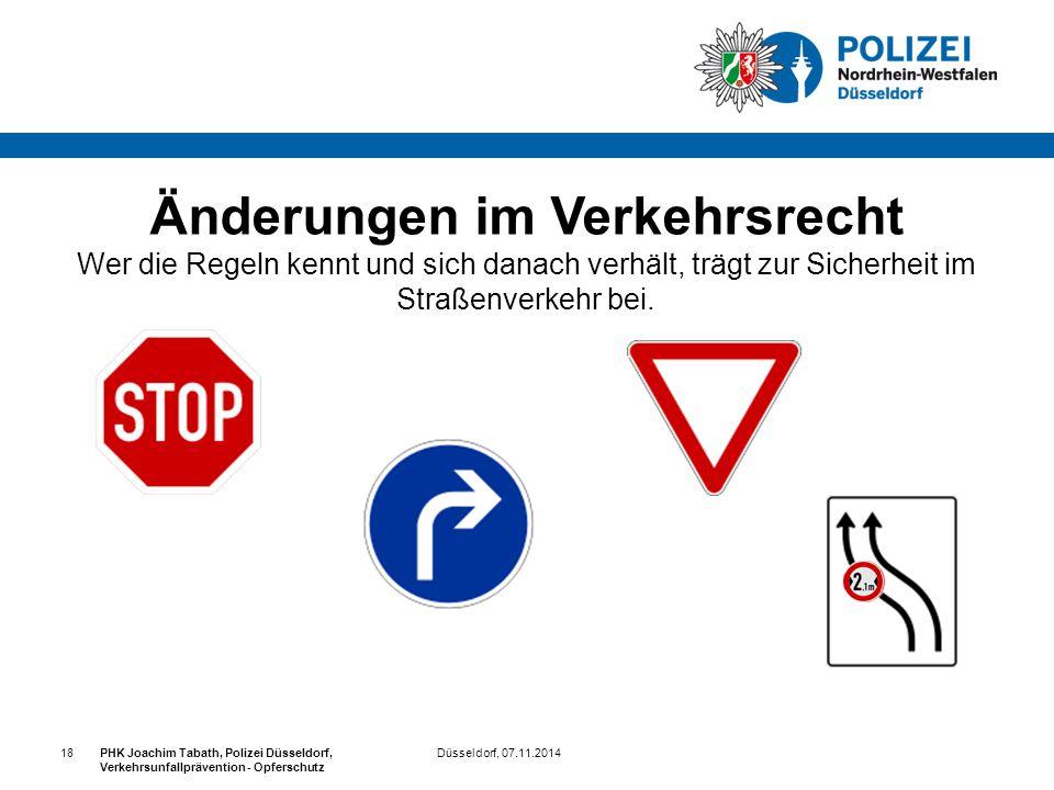 Düsseldorf, 07.11.2014PHK Joachim Tabath, Polizei Düsseldorf, Verkehrsunfallprävention - Opferschutz 18 Änderungen im Verkehrsrecht Wer die Regeln ken