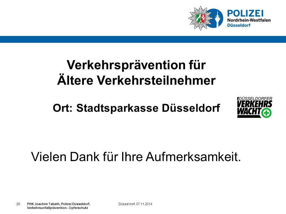 Düsseldorf, 07.11.2014PHK Joachim Tabath, Polizei Düsseldorf, Verkehrsunfallprävention - Opferschutz 26 Vielen Dank für Ihre Aufmerksamkeit. Verkehrsp