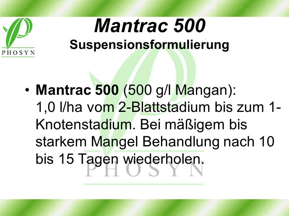Mantrac 500 Suspensionsformulierung Mantrac 500 (500 g/l Mangan): 1,0 l/ha vom 2-Blattstadium bis zum 1- Knotenstadium. Bei mäßigem bis starkem Mangel