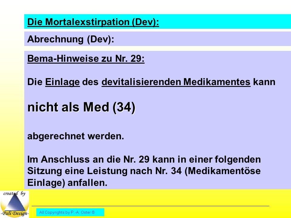 All Copyrights by P.-A. Oster ® Die Mortalexstirpation (Dev): Bema-Hinweise zu Nr. 29: Die Einlage des devitalisierenden Medikamentes kann nicht als M