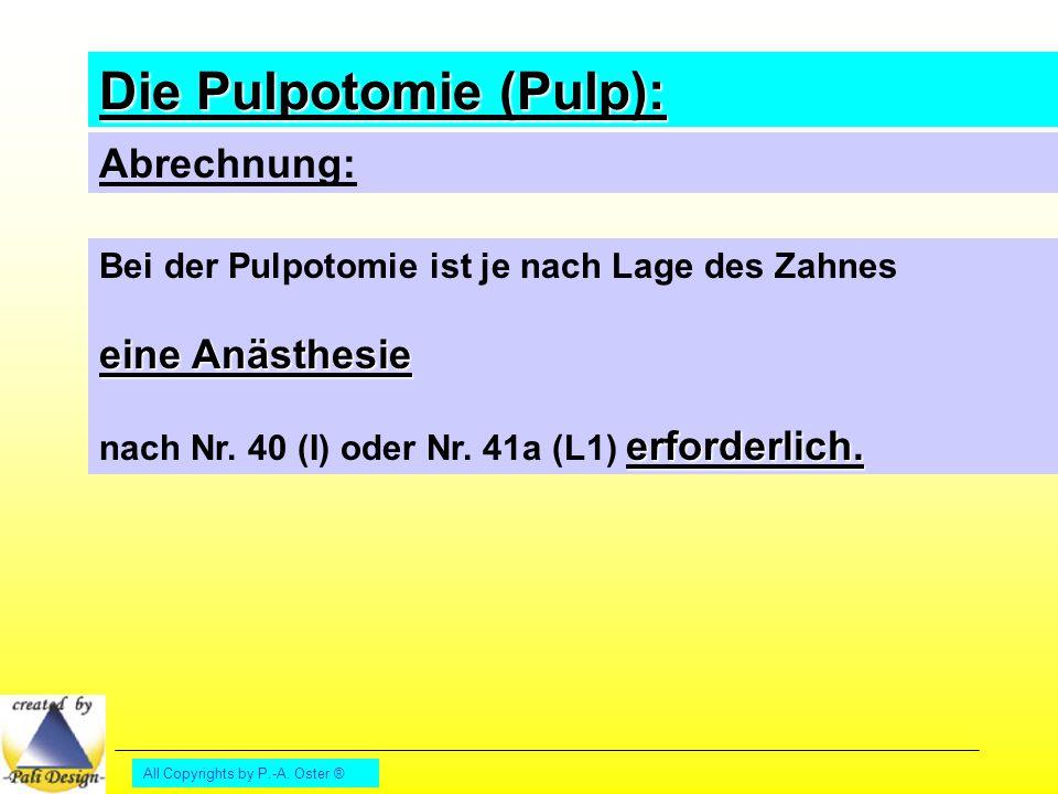 All Copyrights by P.-A. Oster ® Die Pulpotomie (Pulp): Abrechnung: Bei der Pulpotomie ist je nach Lage des Zahnes eine Anästhesie erforderlich. nach N