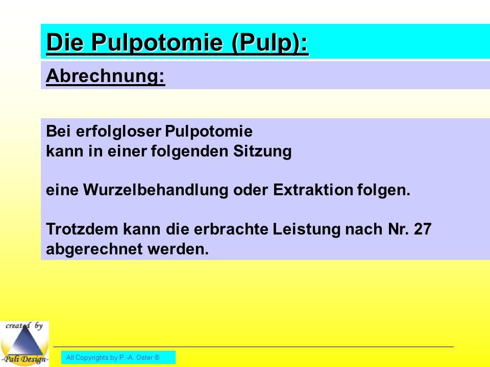 All Copyrights by P.-A. Oster ® Bei erfolgloser Pulpotomie kann in einer folgenden Sitzung eine Wurzelbehandlung oder Extraktion folgen. Trotzdem kann