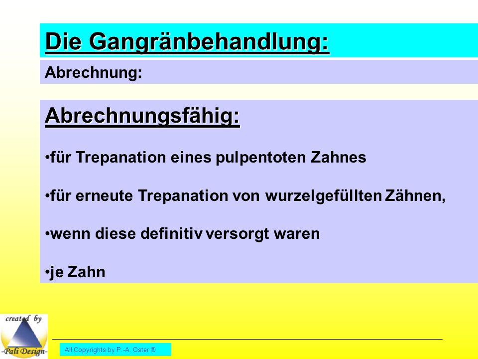 All Copyrights by P.-A. Oster ® Die Gangränbehandlung: Abrechnung: Abrechnungsfähig: für Trepanation eines pulpentoten Zahnes für erneute Trepanation