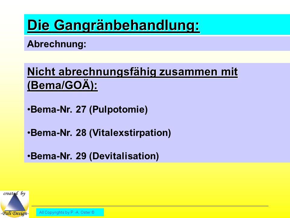 All Copyrights by P.-A. Oster ® Die Gangränbehandlung: Abrechnung: Nicht abrechnungsfähig zusammen mit (Bema/GOÄ): Bema-Nr. 27 (Pulpotomie) Bema-Nr. 2