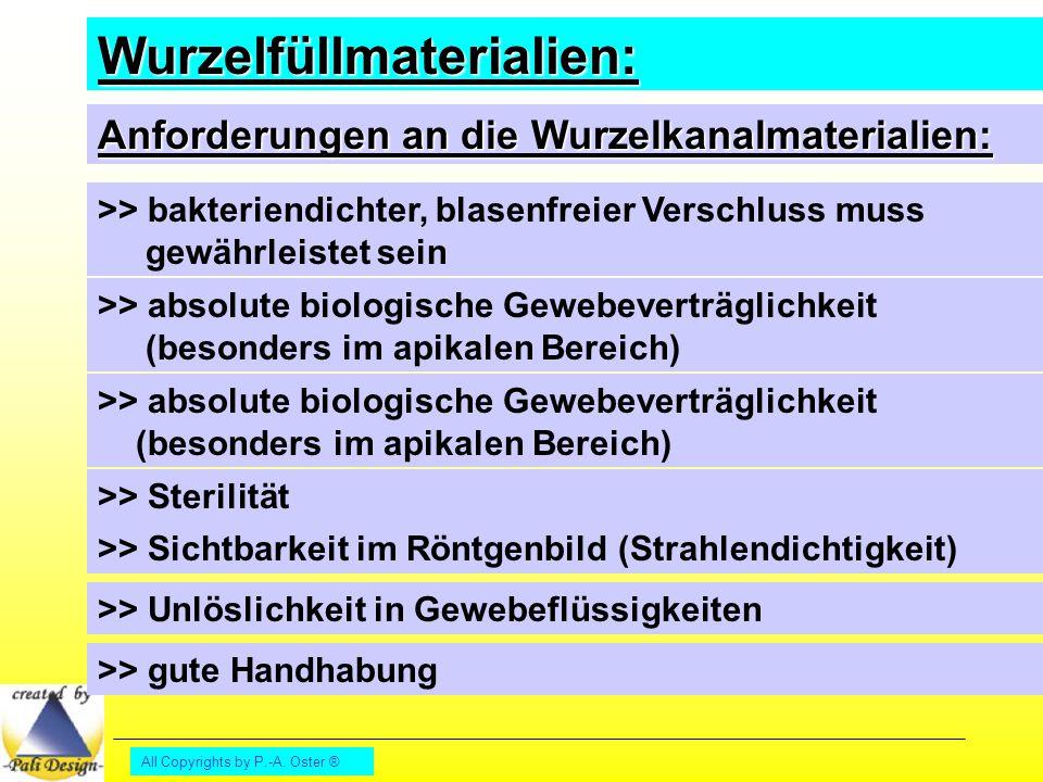 All Copyrights by P.-A. Oster ® Wurzelfüllmaterialien: Anforderungen an die Wurzelkanalmaterialien: >> bakteriendichter, blasenfreier Verschluss muss
